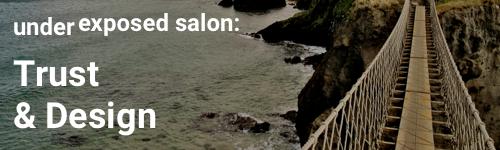 Underexposed Salon: Trust & Design